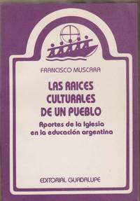 Las Raices Culturales de un Pueblo: Aportes de la Iglesia en la Educacion  Argentina by  Francisco Muscara - Paperback - 1988 - from Sweet Beagle Books and Biblio.co.uk