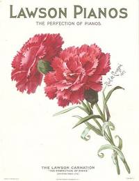 LAWSON PIANOS, THE PERFECTION OF PIANOS -- THE LAWSON CARNATION, THE PERFECTION OF PINKS:; Lawson signifieds perfection in Pianos as well as perfection in Pinks