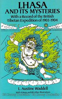 Lhasa and Its Mysteries With a record of the British Tibetan Expedition of 1903-1904