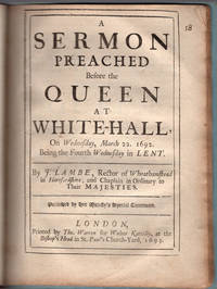 A sermon preached before the Queen at White-Hall, on Wednesday, March 22. 1692. Being the fourth Wednesday in Lent.