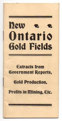 image of New Ontario Gold Fields Extracts - Extracts from Government Reports, Gold Production, Profits in Mining, Etc. (Cover title)