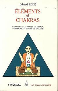 Eléments et Chakras, Thérapies par les pierres, les métaux, les parfums, les...