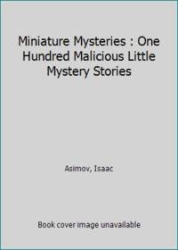 Miniature Mysteries : One Hundred Malicious Little Mystery Stories by  Isaac Asimov - Hardcover - 1995 - from ThriftBooks and Biblio.com