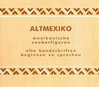 Altmexiko: mexikanishe zauberfiguren -- alte handschriften beginnen zu sprechen