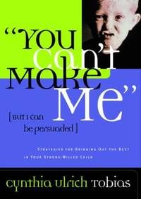 You Can't Make Me (but I Can Be Persuaded) : Strategies for Bringing Out the Best in Your...