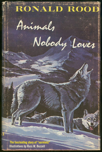 ANIMALS NOBODY LOVES The Fascinating Story of Varmints, Rood, Ronald