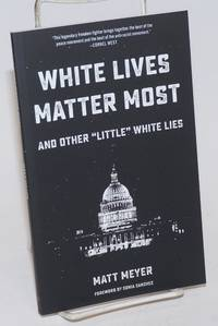White Lives Matter Most: And Other \