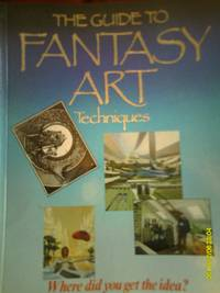 The Guide to Fantasy Art Techniques :