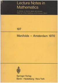 Manifolds-Amsterdam 1970: Proceedings of the Nuffic Summer School on Manifolds, Amsterdam, August 17-29, 1970 (Lecture Notes in Mathematics, 197)