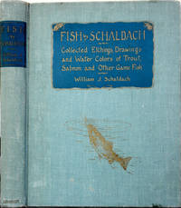 Fish by Schaldach. Collected Etchings, Drawings and Water Colors of Trout, Salmon and Other Game Fish