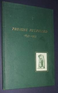 Promise Fulfilled 1853-1953 A Story of the Growth of a Good Idea