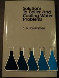 Solutions to boiler and cooling water problems. by  C. D Schroeder - Hardcover - (1986) - from Philadelphia Rare Books & Manuscripts Co., LLC (PRB&M)  and Biblio.com
