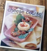 THE CHEESE COURSE : Enjoying the World's Best Cheeses at Your Table
