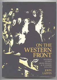ON THE WESTERN FRONT:  SOLDIERS' STORIES FROM FRANCE AND FLANDERS, 1914-1918.