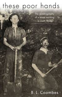 These Poor Hands: The Autobiography of a Miner in South Wales: The Autobiography of a Miner...