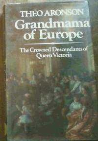 Grandmama of Europe: Crowned Descendants of Queen Victoria by  Theo Aronson - Signed First Edition - 1973 - from Chapter 1 Books and Biblio.com
