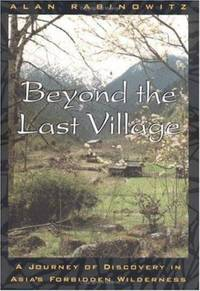 Beyond the Last Village : A Journey of Discovery in Asia's Forbidden Wilderness