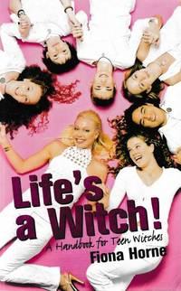 Life's A Witch: A Handbook for Teen Witches
