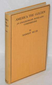America the Golden. An Englishman's Notes and Comparisons