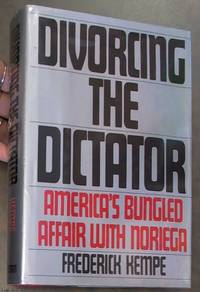 image of Divorcing the Dictator; America's Bungled Affair with Noriega