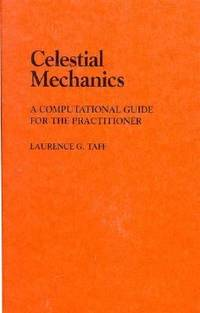 Celestial Mechanics : A Computational Guide for the Practitioner by Laurence G. Taff - 1985
