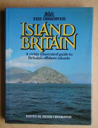 The Observer: Island Britain. by  Peter. Edited By Crookston - First Edition. - 1982 - from N. G. Lawrie Books. (SKU: 47942)