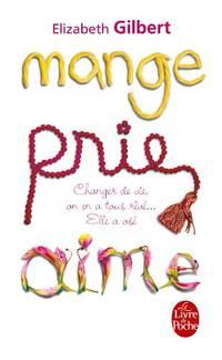image of Mange, prie, aime: changer de vie, on en a tous reve ... elle a os  (Le Livre de Poche)