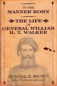 To the Manner Born: The Life of General William T. Walker
