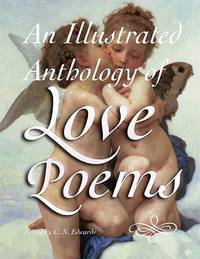 An Illustrated Anthology of Love Poems by Edited By C. N. Edwards - 2007