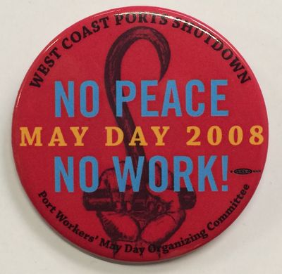 n.p.: Port Workers' May Day Organizing Committee, 2008. 2.5 inch pin, very good.