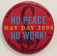 image of West Coast Ports Shutdown / No peace / May Day 2008 / No work! [pinback button]