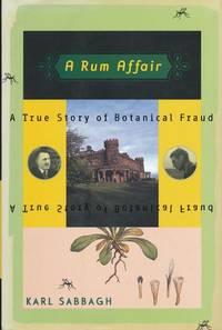 A Rum Affair  A True Story of Botanical Fraud