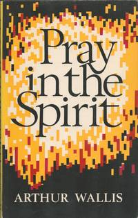 Pray in the Spirit. The Work of the Holy Spirit in the Ministry of Prayer.