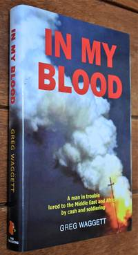 image of IN MY BLOOD A Man In Trouble Lured To The Middle East And Africa By Cash And Soldiering