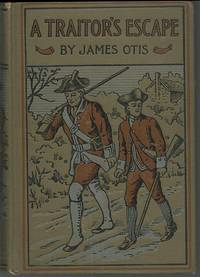 TRAITOR'S ESCAPE A Story of the Attempt to Seize Benedict Arnold after He  Had Fled to New York