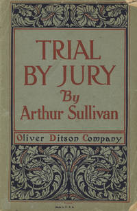 Trial by Jury A Dramatic Cantata The Book by W. S. Gilbert. [Piano-vocal score]