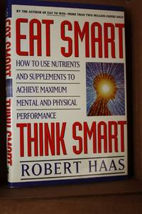 Eat Smart, Think Smart  How to Use Nutrients and Supplements to Achieve  Maximum Mental and...