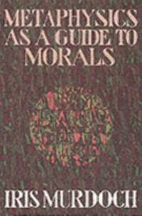 Metaphysics as a Guide to Morals.