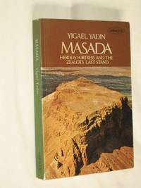 Masada : Herod's Fortress and the Zealots' Last Stand