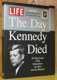 The Day Kennedy Died: 50 Years Later LIFE Remembers the Man and t Moment