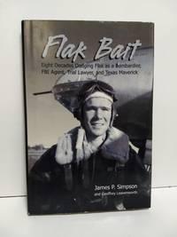 Flak Bait: Eight Decades Dodging Flak as a Bombadier, FBI Agent, Trial Lawyer, and Texas Maverick