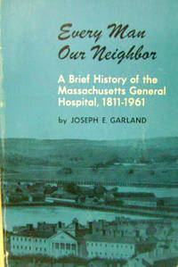 Every Man Our Neighbor:  A Brief History of the Massachusetts General  Hospital, 1811-1961