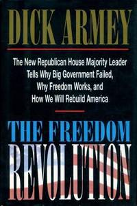 The Freedom Revolution : The New Republican House Majority Leader Tells Why Big Government Failed, Why Freedom Works, and How We Will Rebuild America by Dick Armey - Hardcover - 1995 - from ThriftBooks (SKU: G0895264692I2N00)
