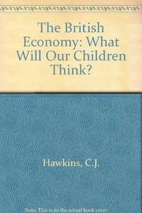The British Economy: What will our children think?