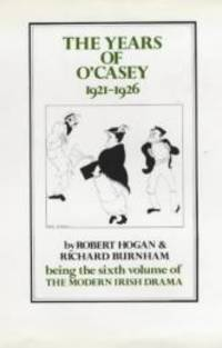 The Years of O'Casey, 1921-1926 (The Modern Irish Drama: A Documentary History, Vol. 6)
