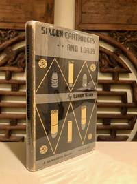 Sixgun Cartridges and Loads A Manual Covering the Selection, Use and Loading of the Most Suitable and Popular Revolver Cartridges