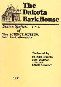 The Dakota Bark House (Indian Leaflets 1-4 of The Science Museum, Saint Paul, Minnesota)