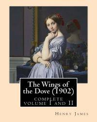 image of The Wings of the Dove (1902),by Henry James complete volume I and II: novel (Penguin Classics)