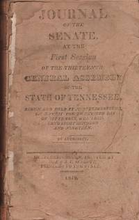 Journal of the Senate At the First Session of the Thirteenth General Assembly of the State of Tennessee. Begun and Held at Murfreesborough, On Monday The Twentieth Day of September, One Thousand Eight Hundred and Nineteen