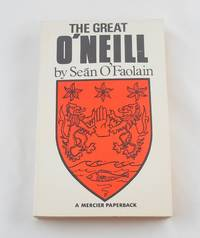 Great O'Neill: Biography of Hugh O'Neill, Earl of Tyrone, 1550-1616